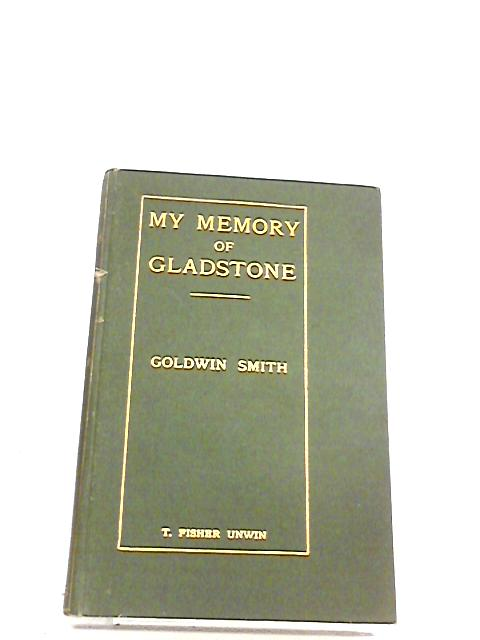 My memory of Gladstone by Smith, Goldwin
