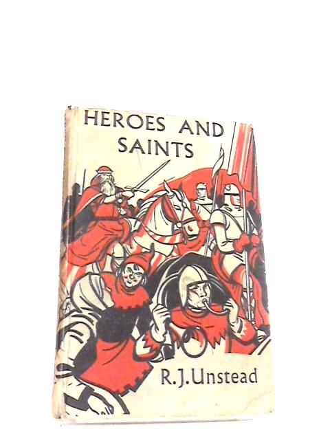 Heros and Saints by R. J. Unstead