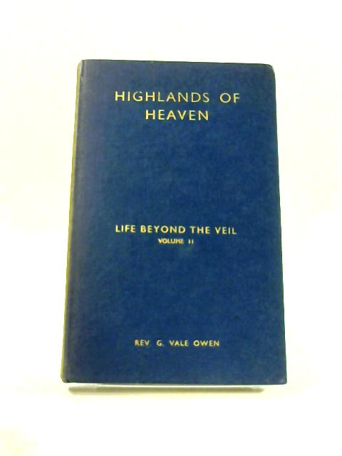 Highlands of Heaven: Life Beyond the Veil Vol. II By G. Vale Owen