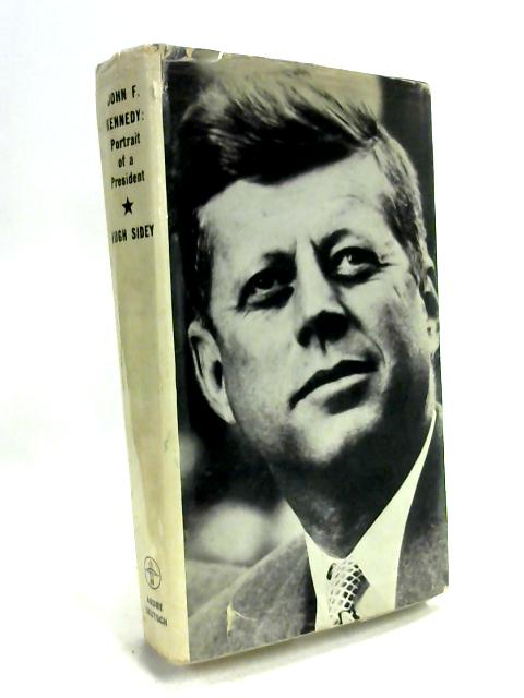 John F Kennedy: Portrait of a president by Hugh Sidey