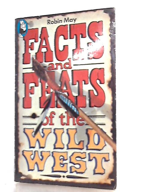 Facts and Feats of the Wild West by Robin May