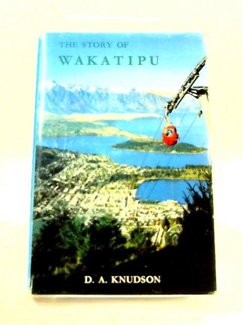 The Story of Wakatipu By D.A. Knudson