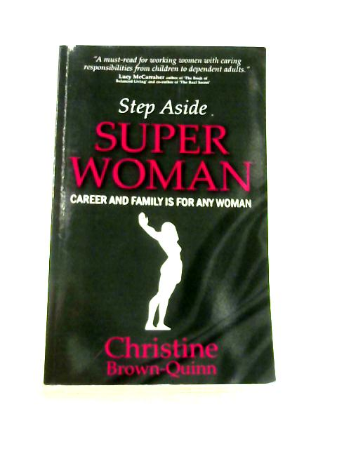 Step Aside Super Woman: Career and Family is for Any Woman by Christine Brown-Quinn
