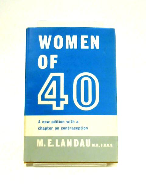 Women of Forty: The Menopausal Syndrome by M.E. Landau