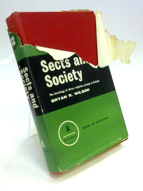 Sects and Society: A Sociological Study of Three Religious Groups in Britain by Bryan R. Wilson