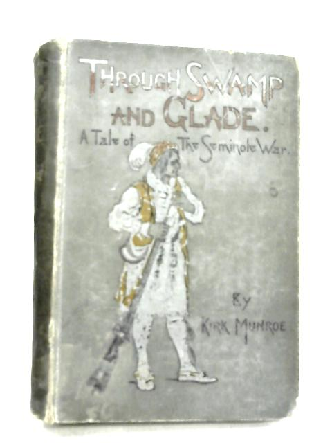 Through Swamp and Glade a Tale of The Seminole War by Kirk Munroe