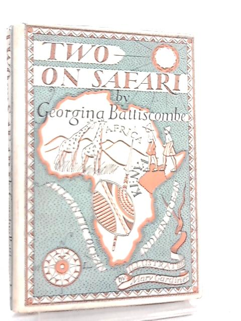 Two on Safari, A Story of African Adventure by Georgina Battiscombe