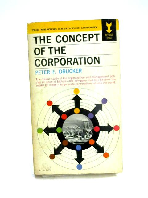 The Concept of the Corporation by Peter F. Drucker