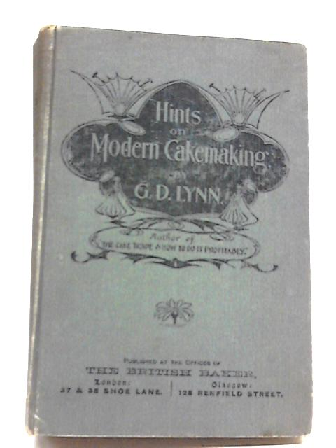 Hints on Modern Cakemaking By G. D. Lynn