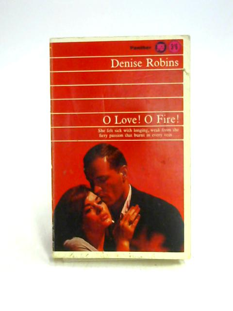 O Love! O Fire! By Denise Robins