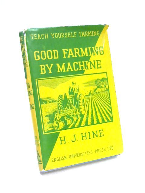 Good Farming by Machine by H.J. Hine