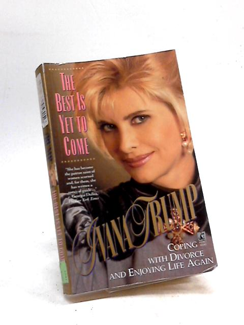 The Best Is Yet to Come: Coping With Divorce and Enjoying Life Again by Ivana Trump