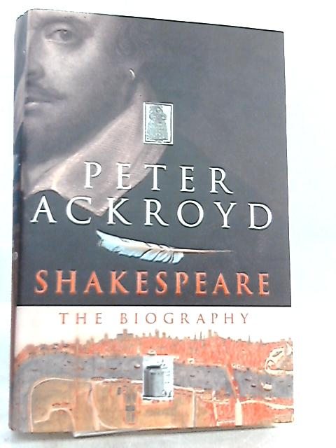 Shakespeare, The Biography by Peter Ackroyd