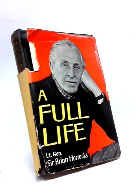 A Full Life by Lieut.General Sir Brian Horrocks