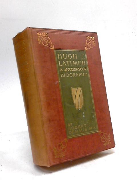 Hugh Latimer A Biography by Robert Demaus