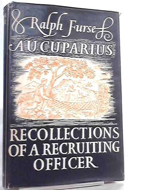 Aucuparius, Recollections of a Recruiting Officer by Ralph Furse