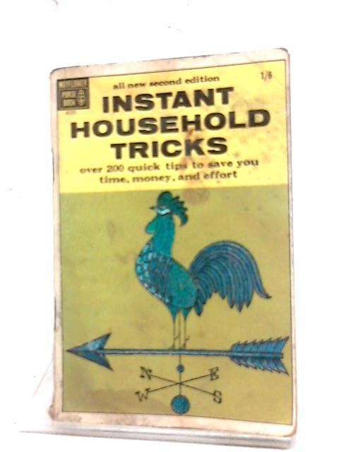 All New Second Edition Instant Household Tricks; Over 200 Quick Tips To Save You Time, Money And Effort by Unstated