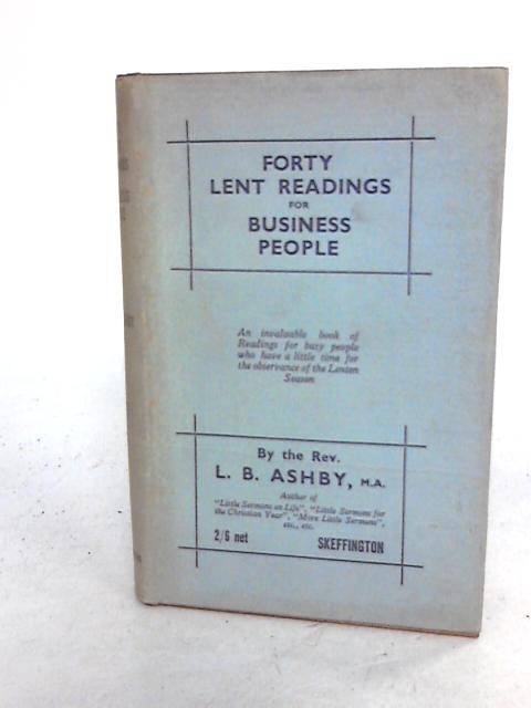 Forty Lent Readings for Business People By Leonard Beauclerc Ashby