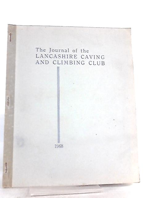 The Journal of the Lancashire Caving and Climbing Club Vol 4 Number 1 Spring 1968 By Various