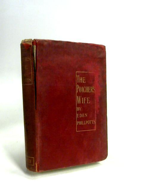 The Poacher's Wife. By Eden Phillpotts