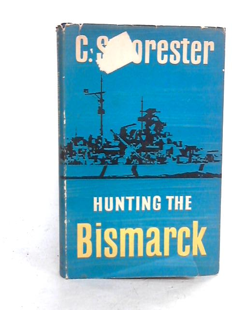 Hunting the Bismarck By C.S Forester