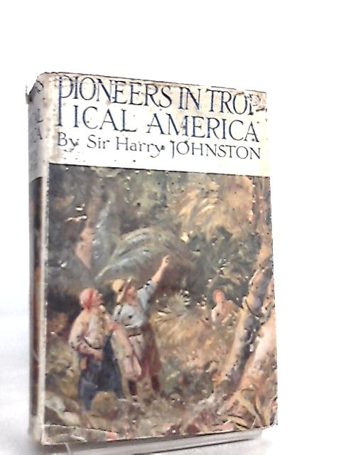 Pioneers in Tropical America By Harry Johnston