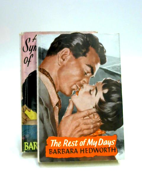 The Rest of My Days & A Symphony of Love by Barbara Hedworth