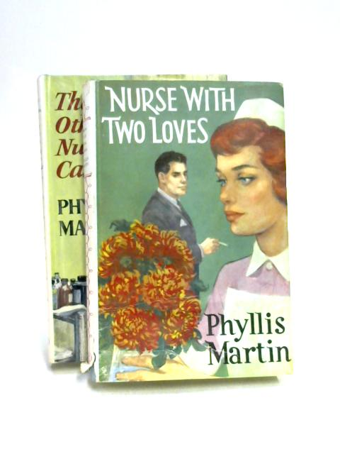 Nurse With Two Loves & The Other Nurse Carew by Phyllis Martin