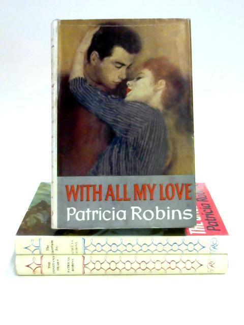 With All My Love, The Constant Heart, The Uncertain Joy by Patricia Robins