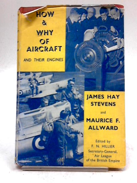 How And Why of Aircraft And Their Engines By James Hay Stevens