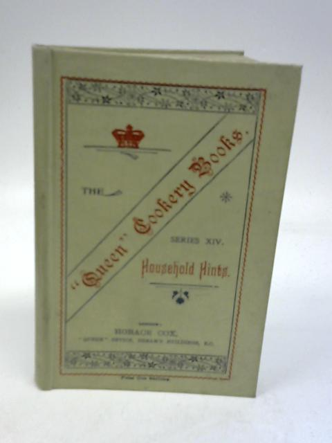 """The """"Queen"""" Cookery Books: No. XIV Household Hints By Beaty-Pownall, S."""
