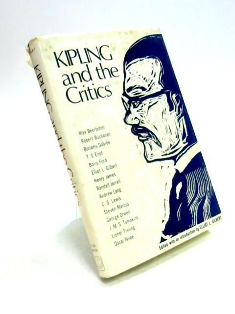 Kipling and the Critics By Elliot Lewis Gilbert