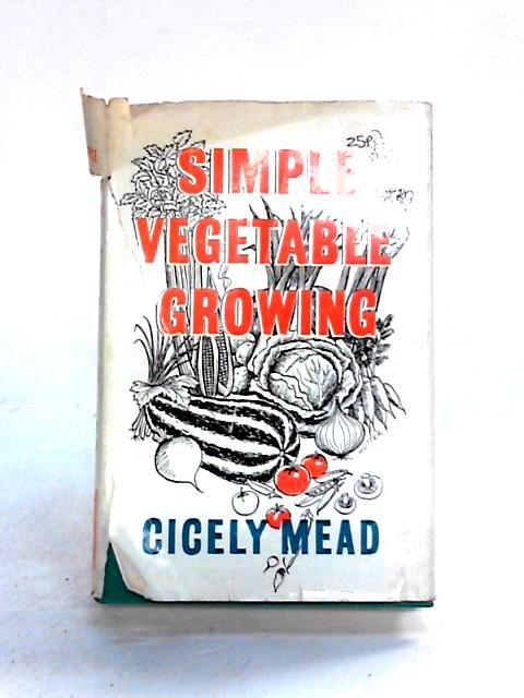 Simple Vegetable Growing By C. Mead