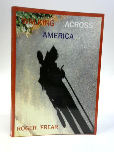 Walking Across America By Roger Frear