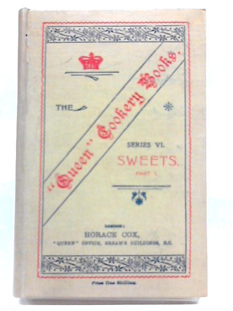 The Qeen Cookery Books Series VI; Sweets; Part I By S. Beaty Pownall