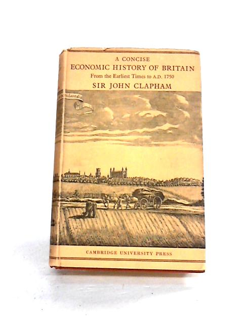A Concise Economic History of Britain By John Clapham
