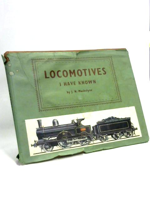 Locomotives I Have Known By J. M. Maskelyne