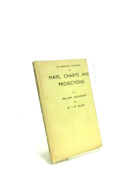 The Observer's Handbook on Maps, Charts and Projections By W. Alexander