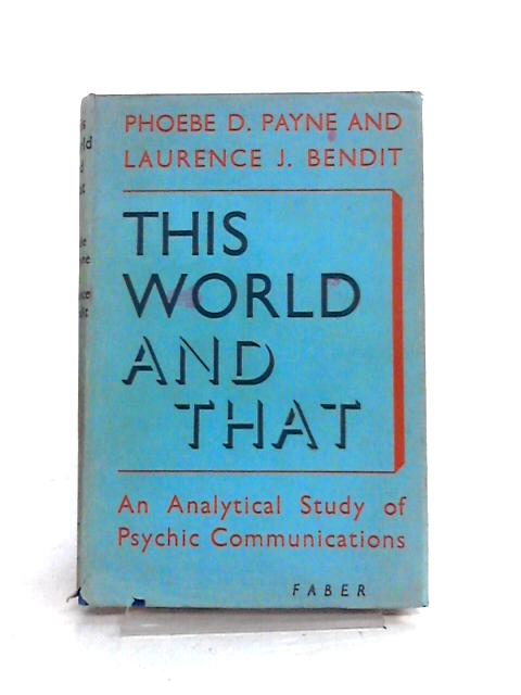 This World and That: An Analytical Study of Psychic Communications By Payne and Bendit