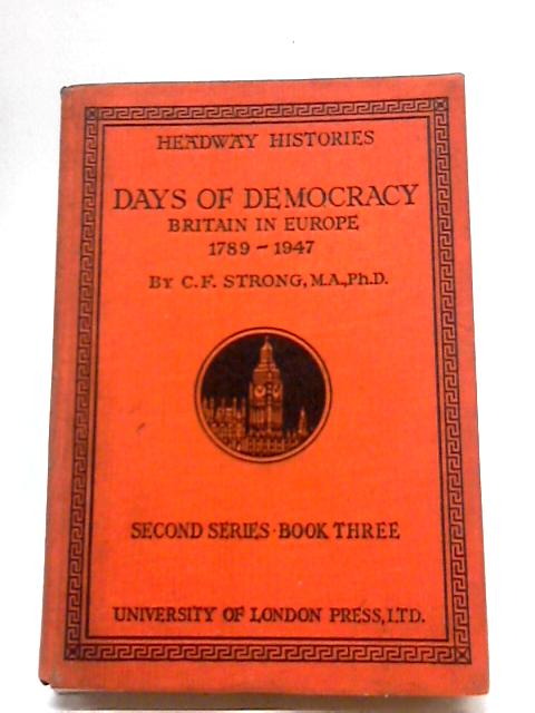 Days of Democracy Britain in Europe 1789 - 1947 By C F Strong