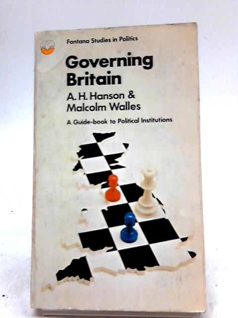 Governing Britain By A. H. Hanson & Malcolm Walles