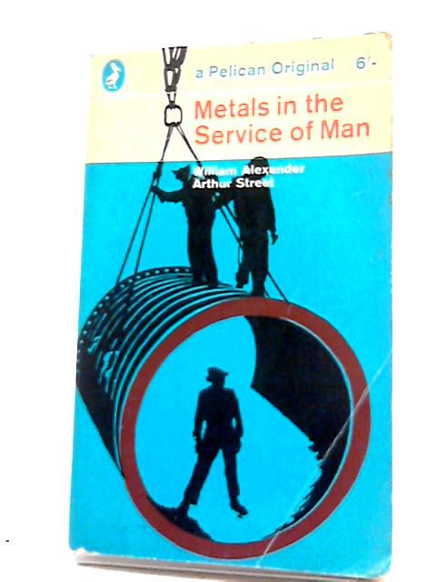 Metals in the Service of Man (Pelican Books. no. A125.) By Arthur Charles Street