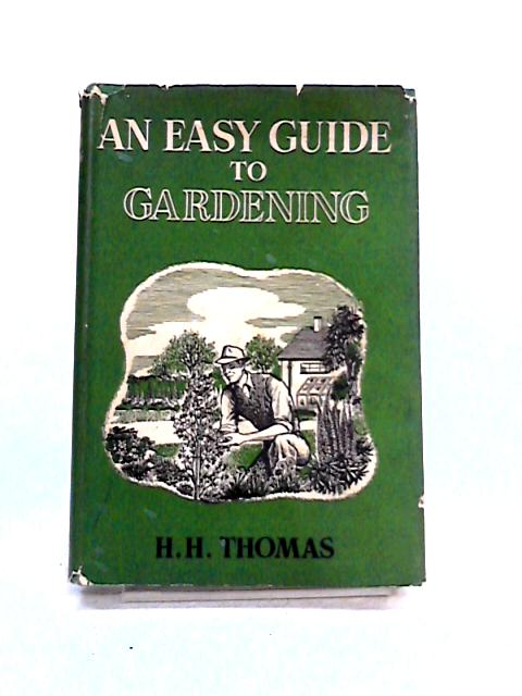 An Easy Guide to Gardening By H.H. Thomas