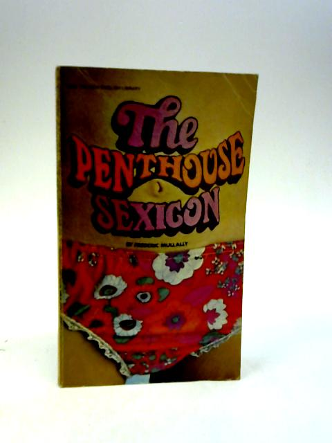 The 'Penthouse' Sexicon: Being an innocent's dictionary of dubious definitions by Mullally, Frederic