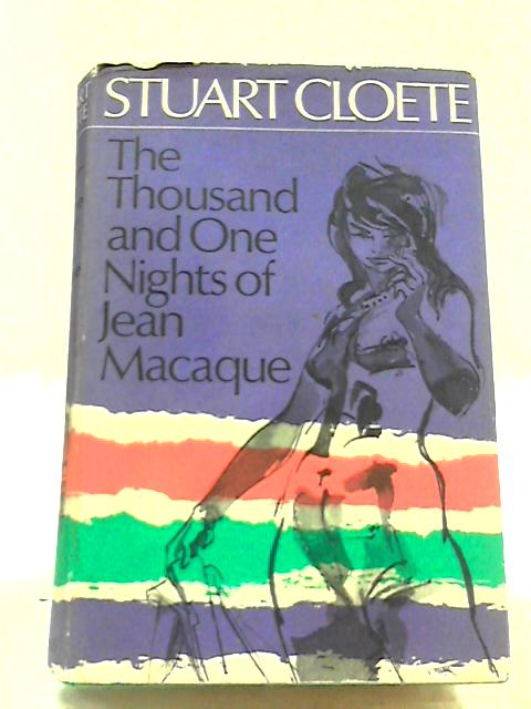 The Thousand and One nights of Jean Macaque By Stuart Cloete