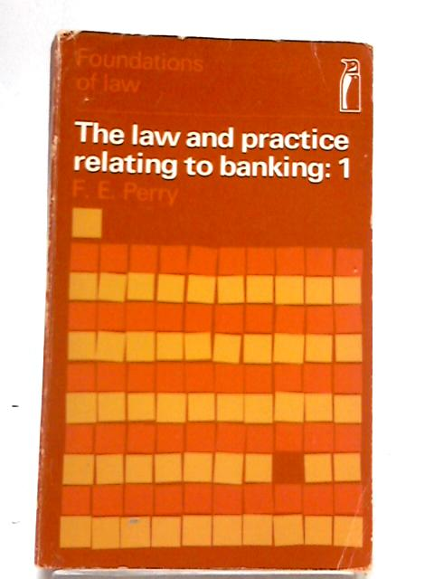 Law And Practice Relating To Banking: v. 1 (Foundations of Law) by F.E. Perry
