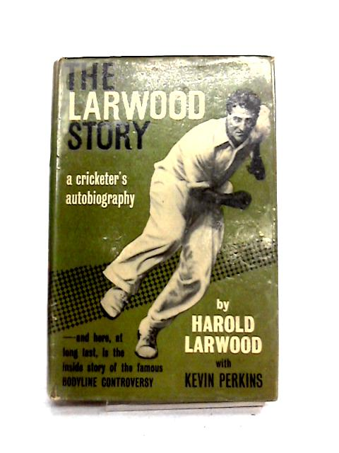 The Larwood Story by Harold Larwood