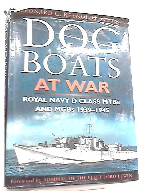 Dog Boats at War, Royal Navy MGBs and MTBs in Action, 1939-45 by Leonard C. Reynolds