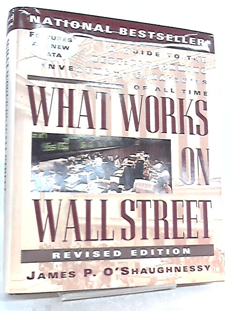 What Works on Wall Street, A Guide to the Best-Performing Investment Strategies of All Time by James P. O'Shaughnessy