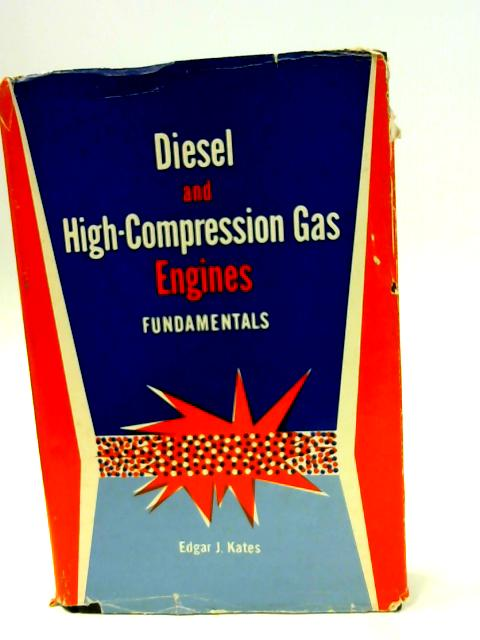 Diesel and High Compression Gas Engines Fundamentals By Edgar J. Kates